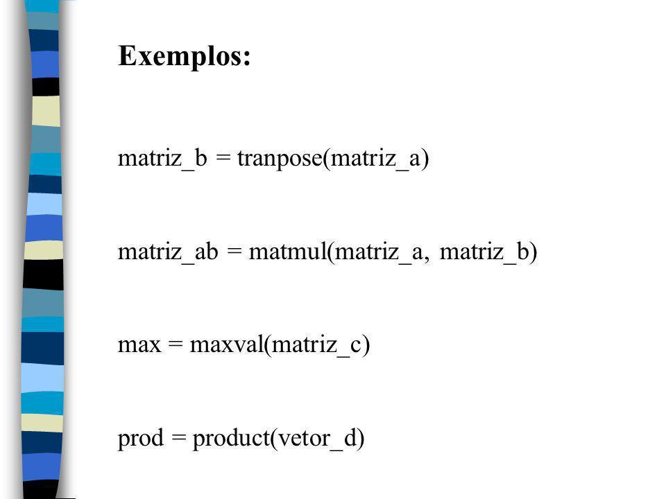Exemplos: matriz_b = tranpose(matriz_a)