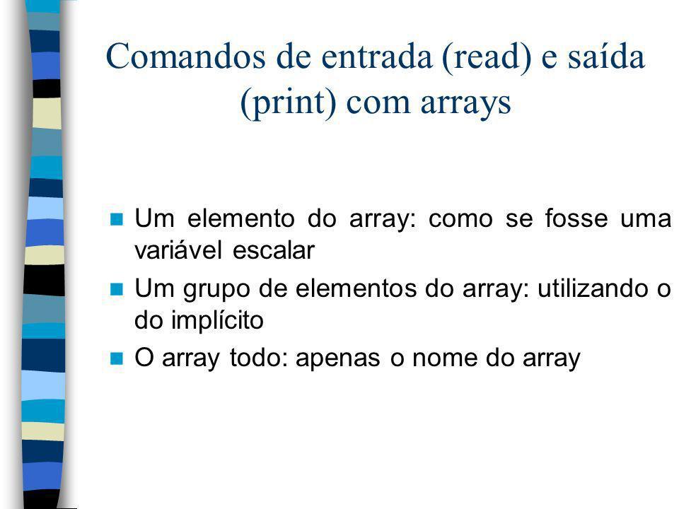 Comandos de entrada (read) e saída (print) com arrays