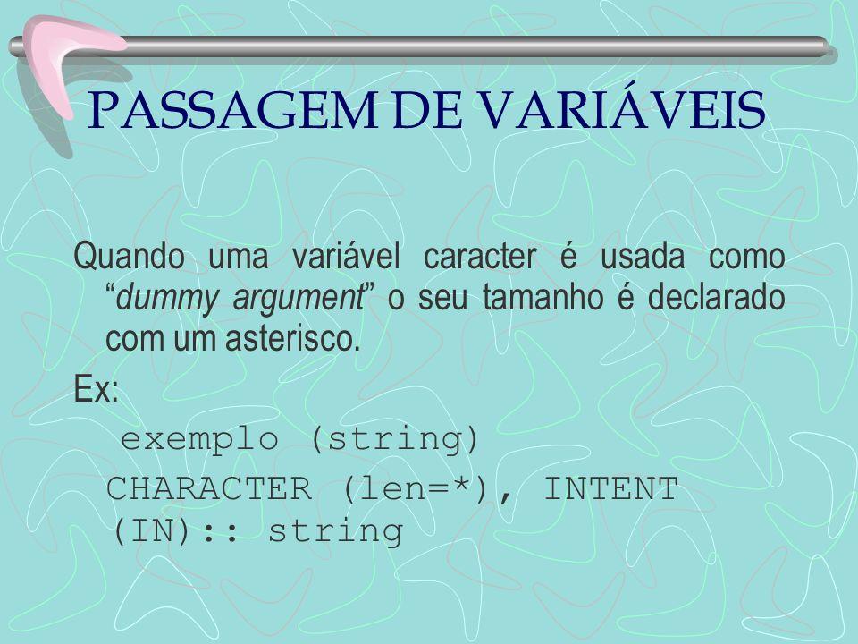 PASSAGEM DE VARIÁVEIS Quando uma variável caracter é usada como dummy argument o seu tamanho é declarado com um asterisco.