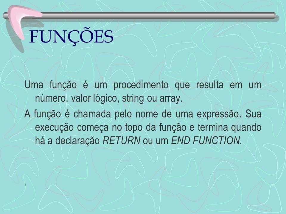FUNÇÕES Uma função é um procedimento que resulta em um número, valor lógico, string ou array.
