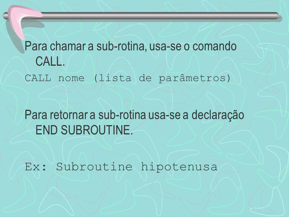 Para chamar a sub-rotina, usa-se o comando CALL.