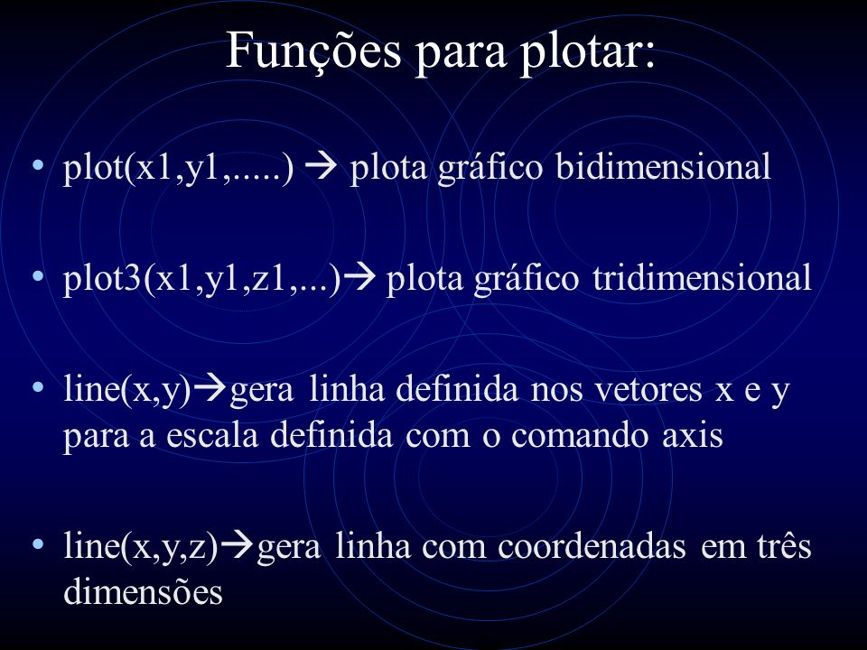 Funções para plotar: plot(x1,y1,.....)  plota gráfico bidimensional
