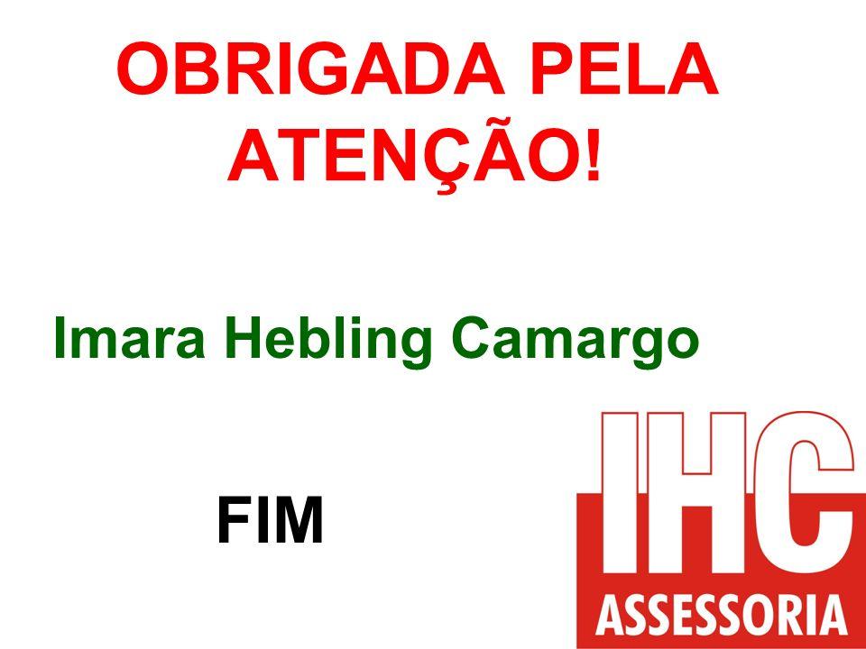 OBRIGADA PELA ATENÇÃO! Imara Hebling Camargo FIM