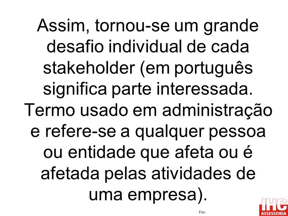 Assim, tornou-se um grande desafio individual de cada stakeholder (em português significa parte interessada. Termo usado em administração e refere-se a qualquer pessoa ou entidade que afeta ou é afetada pelas atividades de uma empresa).