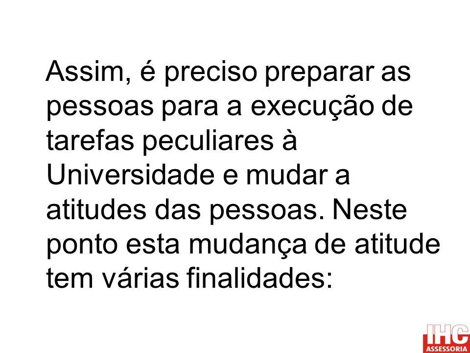 Assim, é preciso preparar as pessoas para a execução de tarefas peculiares à Universidade e mudar a atitudes das pessoas.