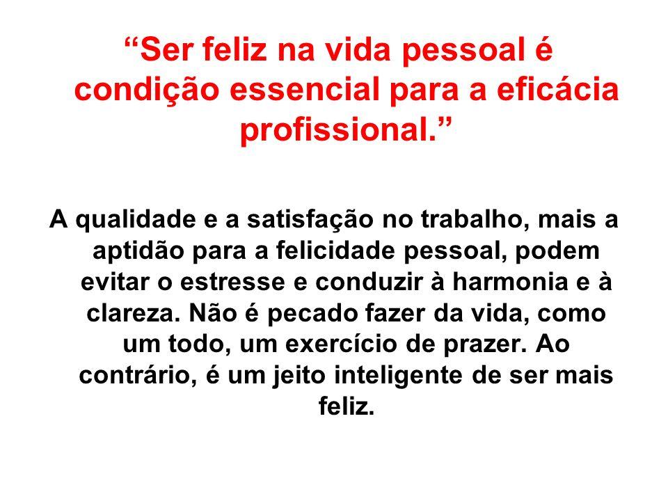Ser feliz na vida pessoal é condição essencial para a eficácia profissional.