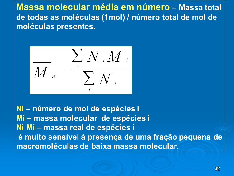 Massa molecular média em número – Massa total de todas as moléculas (1mol) / número total de mol de moléculas presentes.