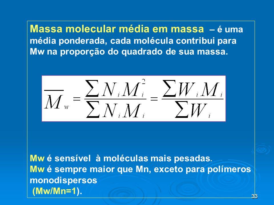 Massa molecular média em massa – é uma média ponderada, cada molécula contribui para Mw na proporção do quadrado de sua massa.