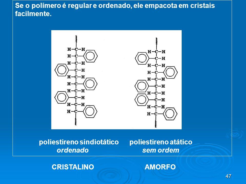 Se o polímero é regular e ordenado, ele empacota em cristais facilmente.