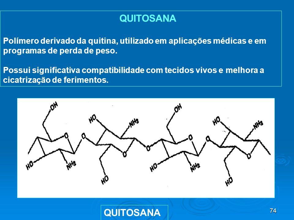 QUITOSANA Polímero derivado da quitina, utilizado em aplicações médicas e em programas de perda de peso.