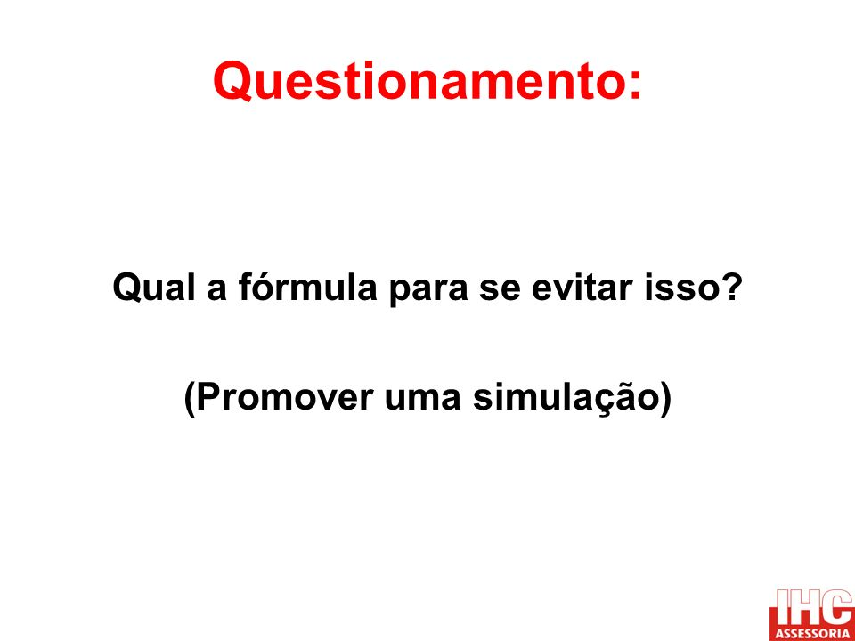 Qual a fórmula para se evitar isso (Promover uma simulação)