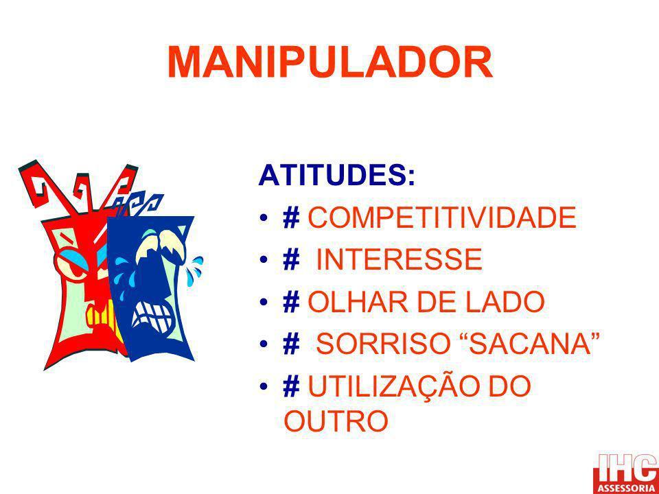 MANIPULADOR ATITUDES: # COMPETITIVIDADE # INTERESSE # OLHAR DE LADO