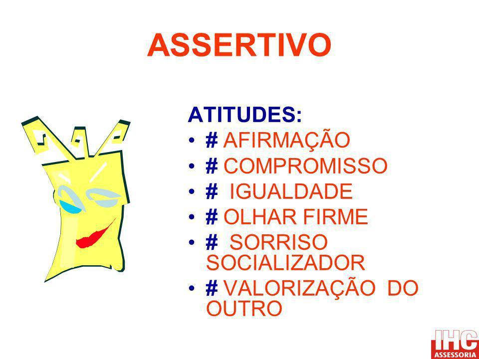 ASSERTIVO ATITUDES: # AFIRMAÇÃO # COMPROMISSO # IGUALDADE