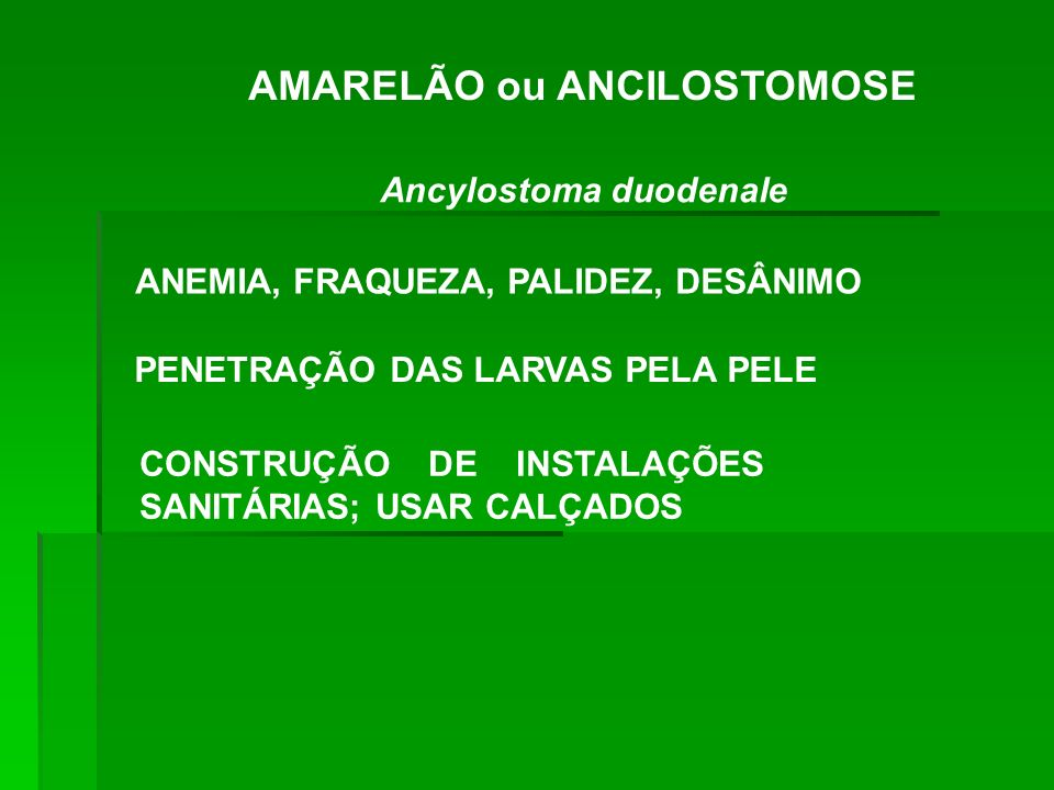 AMARELÃO ou ANCILOSTOMOSE