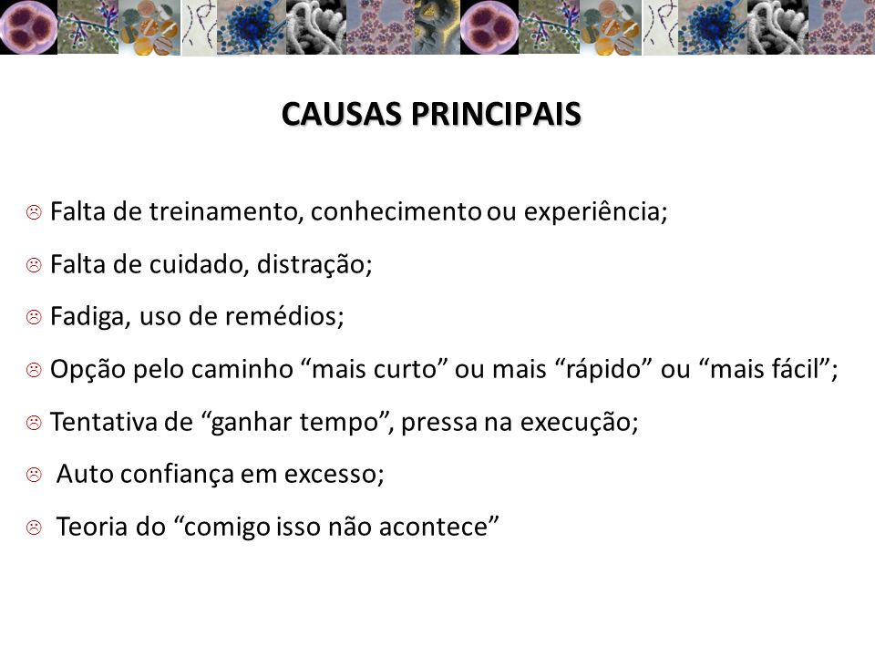 CAUSAS PRINCIPAIS Falta de treinamento, conhecimento ou experiência;