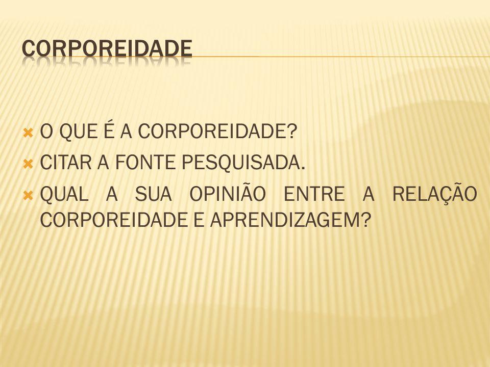 CORPOREIDADE O QUE É A CORPOREIDADE CITAR A FONTE PESQUISADA.