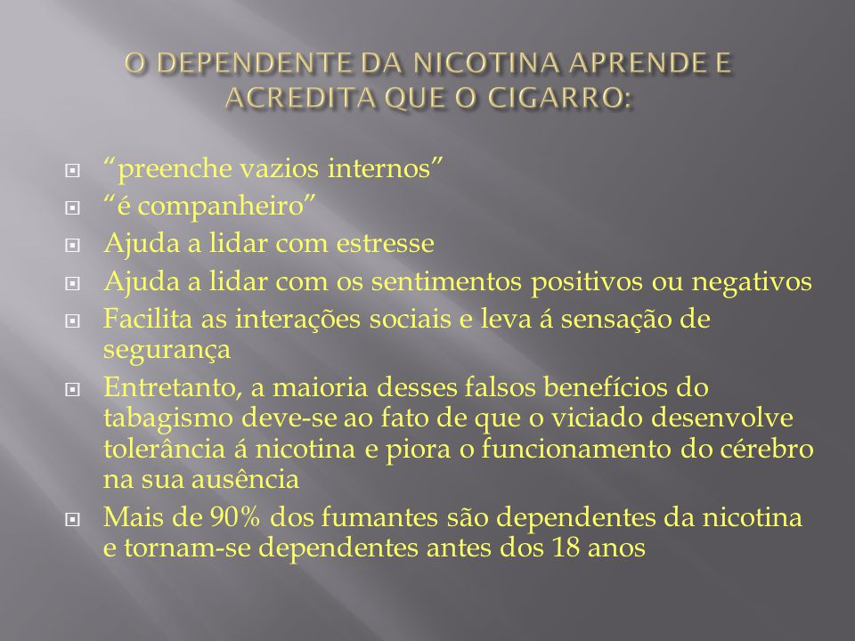 O DEPENDENTE DA NICOTINA APRENDE E ACREDITA QUE O CIGARRO: