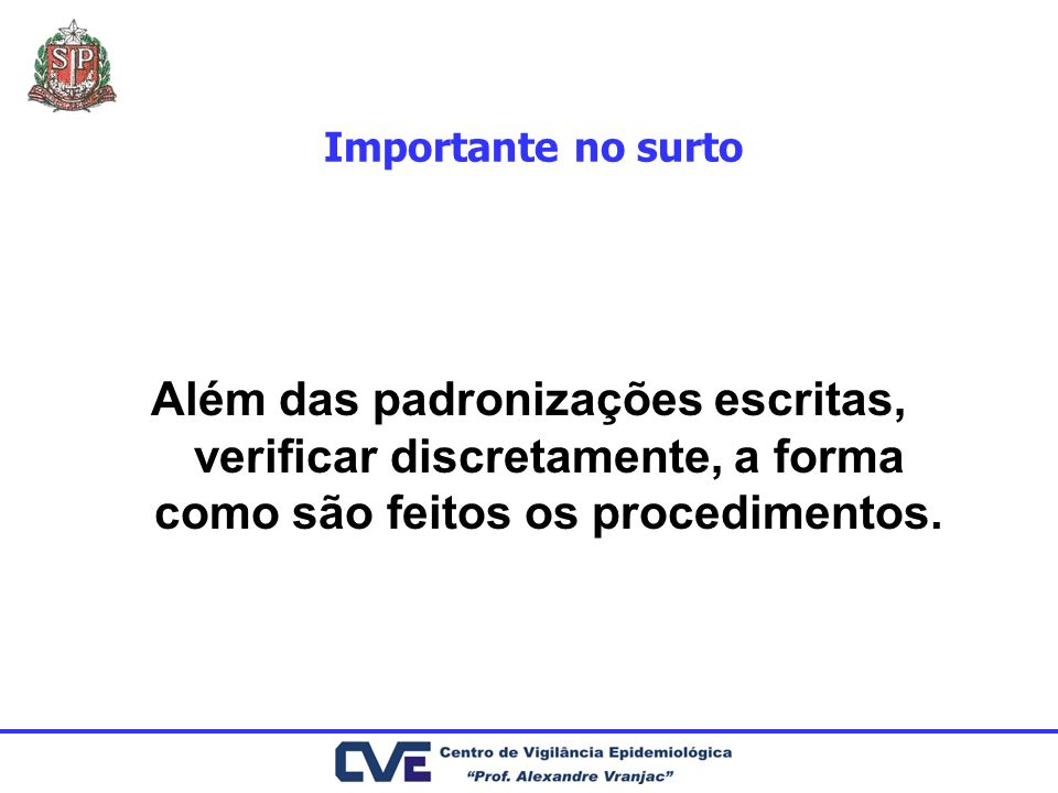 Importante no surto Além das padronizações escritas, verificar discretamente, a forma como são feitos os procedimentos.