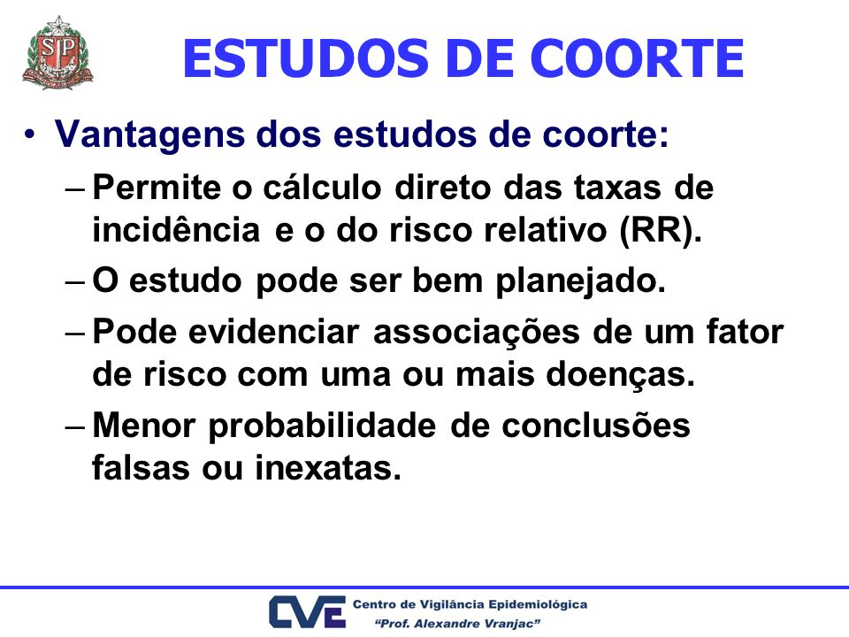 ESTUDOS DE COORTE Vantagens dos estudos de coorte: