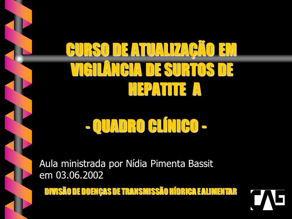 CURSO DE ATUALIZAÇÃO EM VIGILÂNCIA DE SURTOS DE HEPATITE A - QUADRO CLÍNICO -