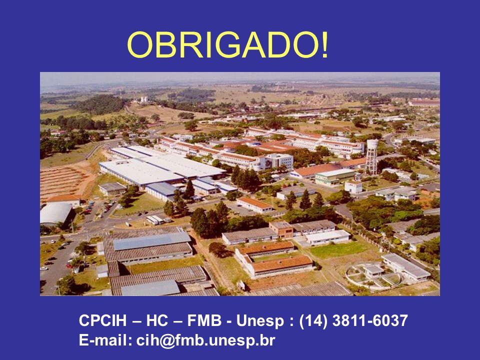 OBRIGADO! CPCIH – HC – FMB - Unesp : (14) 3811-6037