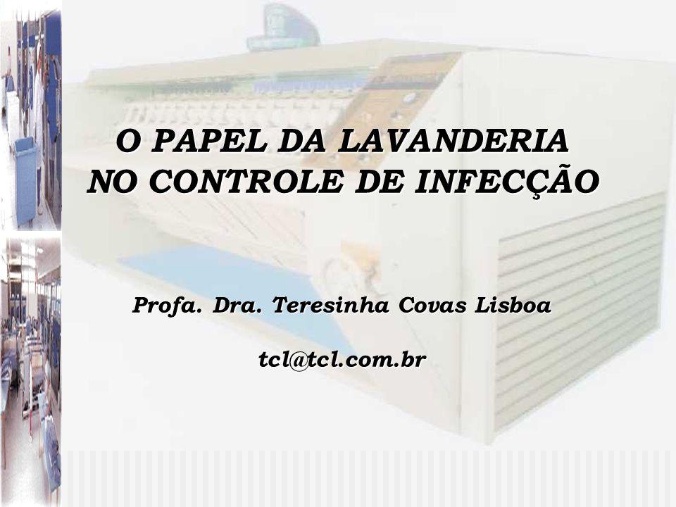 O PAPEL DA LAVANDERIA NO CONTROLE DE INFECÇÃO Profa. Dra