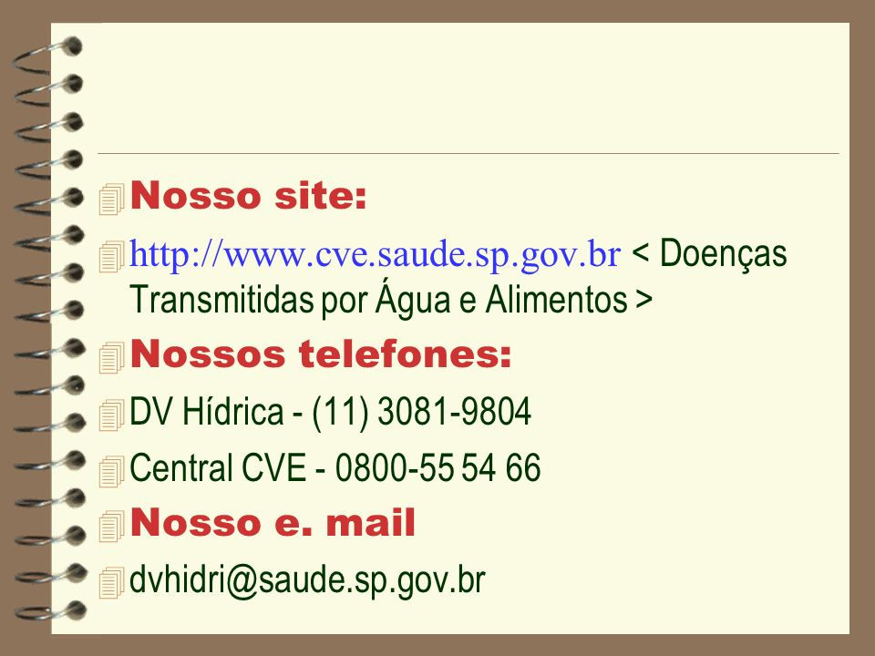 Nosso site: http://www.cve.saude.sp.gov.br < Doenças Transmitidas por Água e Alimentos > Nossos telefones: