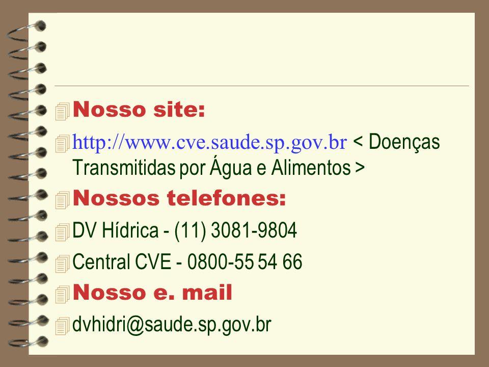 Nosso site:http://www.cve.saude.sp.gov.br < Doenças Transmitidas por Água e Alimentos > Nossos telefones: