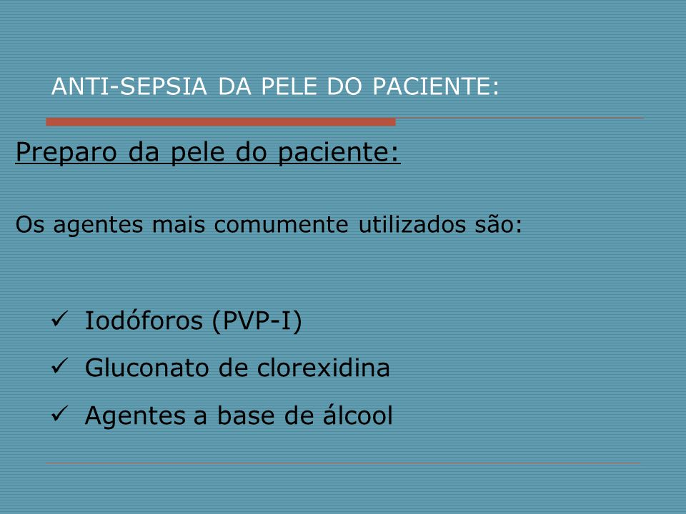 ANTI-SEPSIA DA PELE DO PACIENTE: