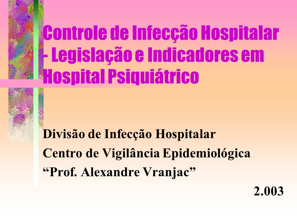 Controle de Infecção Hospitalar - Legislação e Indicadores em Hospital Psiquiátrico
