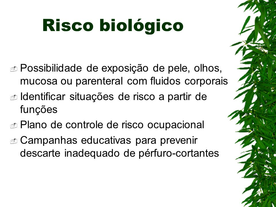Risco biológico Possibilidade de exposição de pele, olhos, mucosa ou parenteral com fluidos corporais.