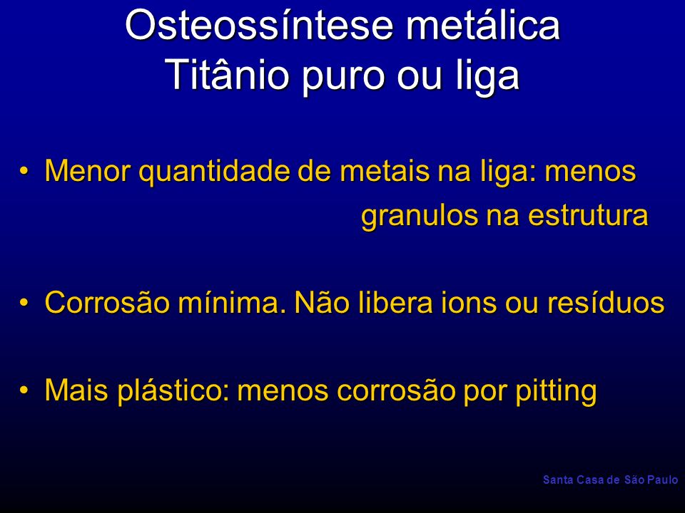 Osteossíntese metálica Titânio puro ou liga