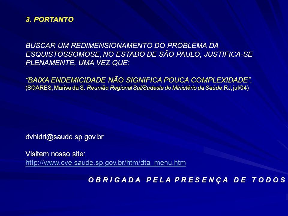 BAIXA ENDEMICIDADE NÃO SIGNIFICA POUCA COMPLEXIDADE .