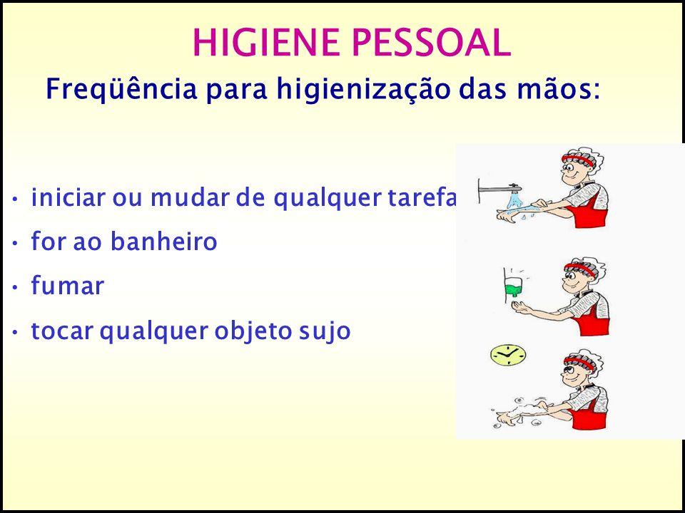 HIGIENE PESSOAL Freqüência para higienização das mãos: