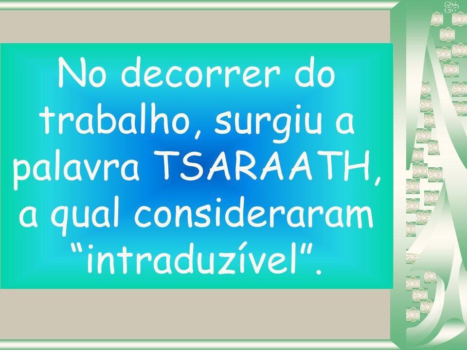 No decorrer do trabalho, surgiu a palavra TSARAATH, a qual consideraram intraduzível .