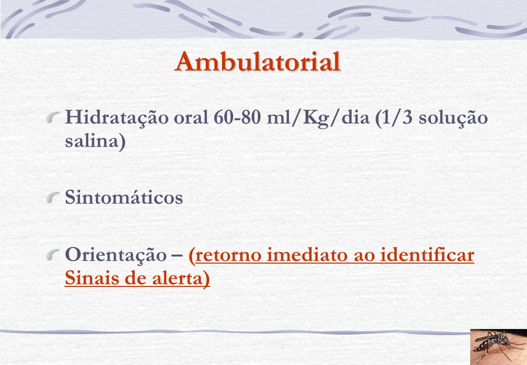 Ambulatorial Hidratação oral 60-80 ml/Kg/dia (1/3 solução salina)