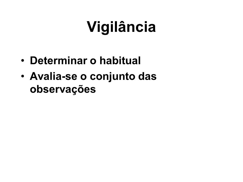 Vigilância Determinar o habitual Avalia-se o conjunto das observações
