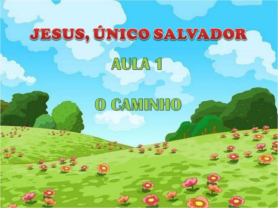 JESUS, ÚNICO SALVADOR AULA 1 O CAMINHO