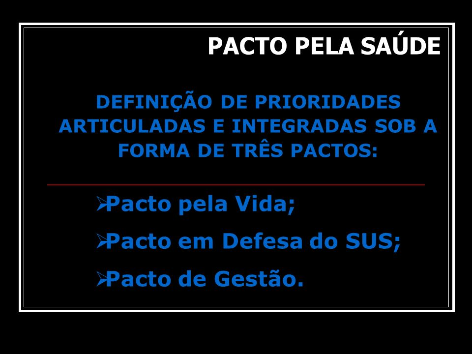 PACTO PELA SAÚDE Pacto pela Vida; Pacto em Defesa do SUS;