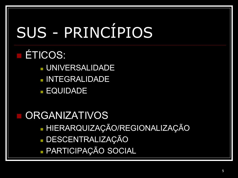 SUS - PRINCÍPIOS ÉTICOS: ORGANIZATIVOS UNIVERSALIDADE INTEGRALIDADE