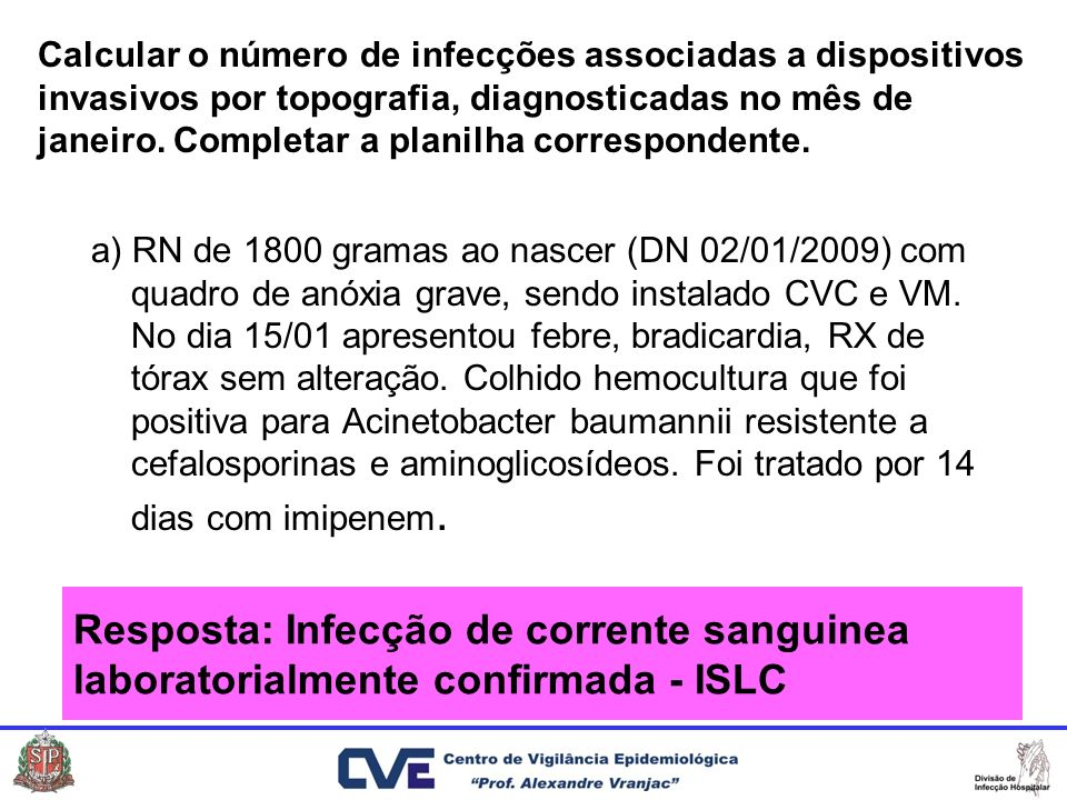 Calcular o número de infecções associadas a dispositivos invasivos por topografia, diagnosticadas no mês de janeiro. Completar a planilha correspondente.