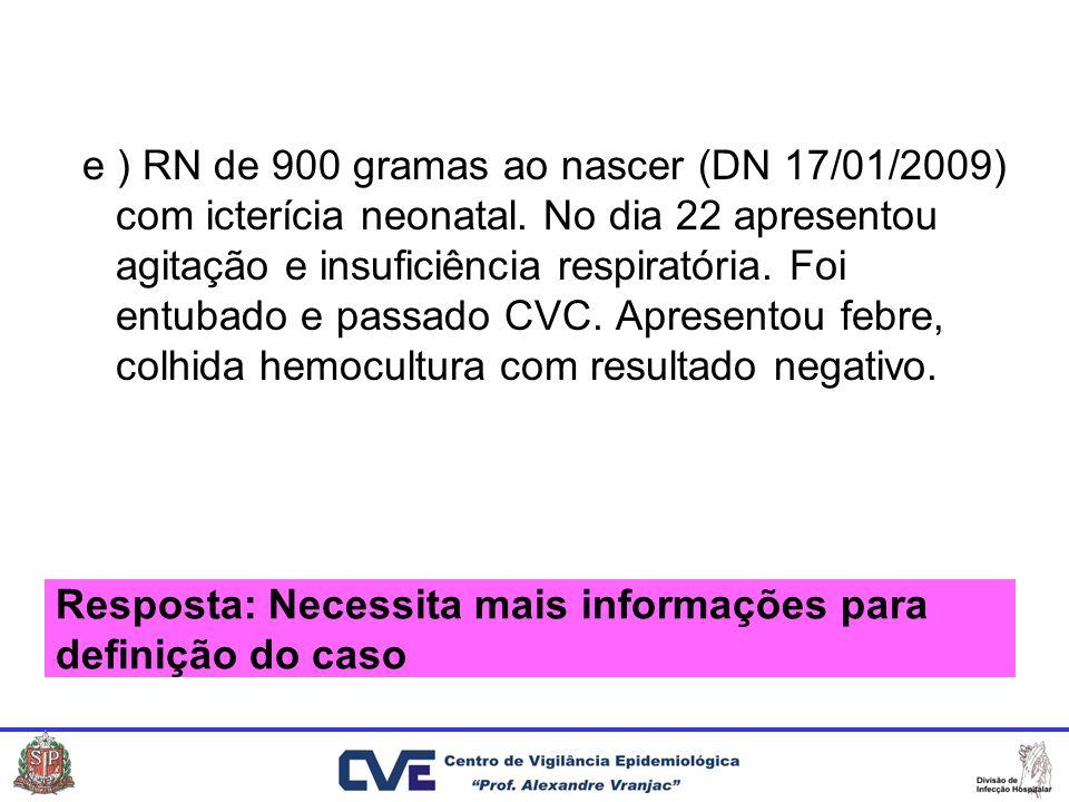 e ) RN de 900 gramas ao nascer (DN 17/01/2009) com icterícia neonatal