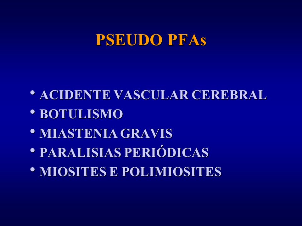 PSEUDO PFAs ACIDENTE VASCULAR CEREBRAL BOTULISMO MIASTENIA GRAVIS