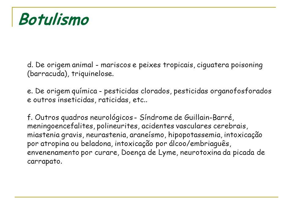 Botulismo d. De origem animal - mariscos e peixes tropicais, ciguatera poisoning (barracuda), triquinelose.
