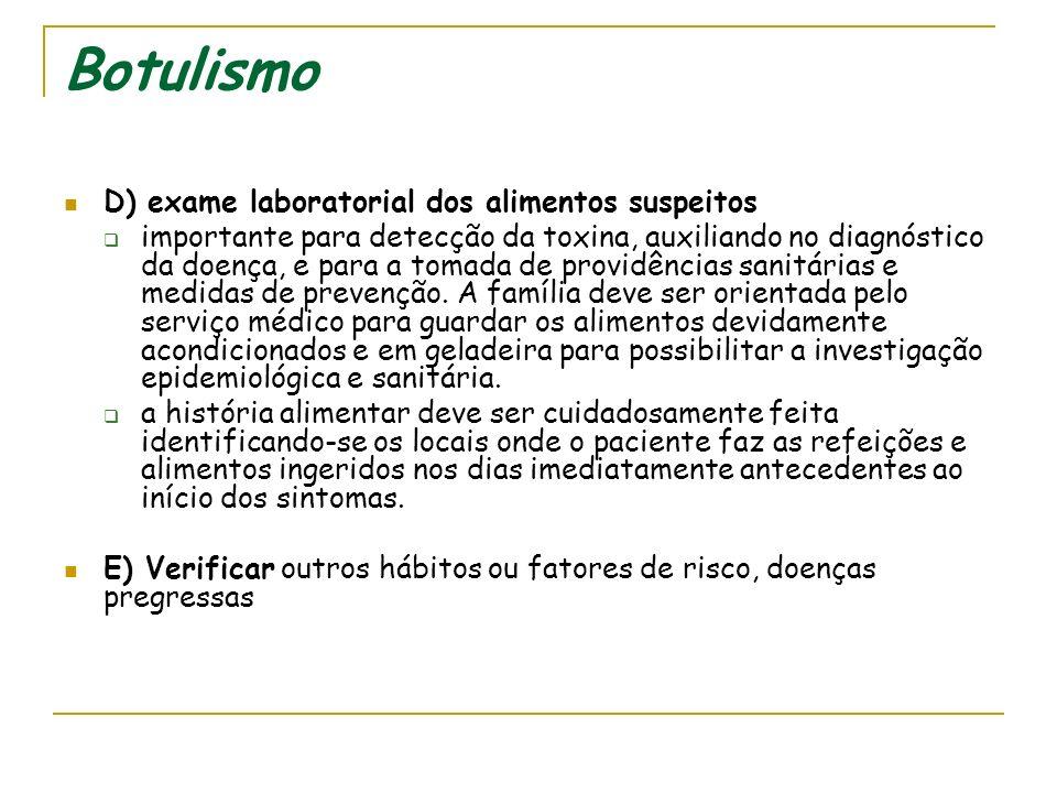 Botulismo D) exame laboratorial dos alimentos suspeitos
