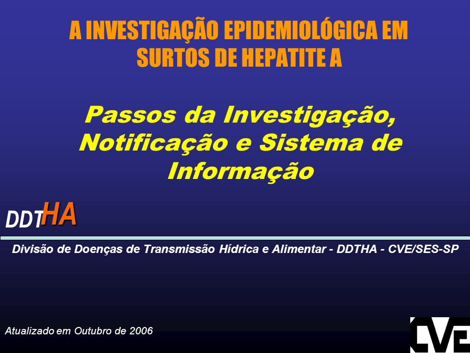 A INVESTIGAÇÃO EPIDEMIOLÓGICA EM SURTOS DE HEPATITE A Passos da Investigação, Notificação e Sistema de Informação