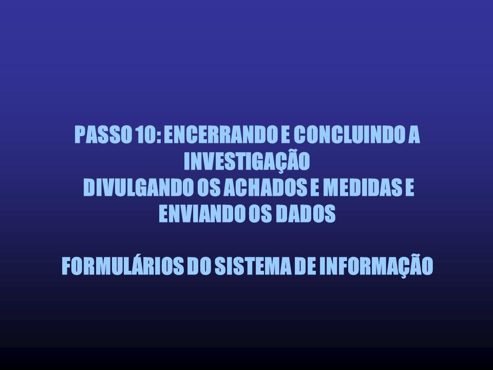 PASSO 10: ENCERRANDO E CONCLUINDO A INVESTIGAÇÃO DIVULGANDO OS ACHADOS E MEDIDAS E ENVIANDO OS DADOS FORMULÁRIOS DO SISTEMA DE INFORMAÇÃO