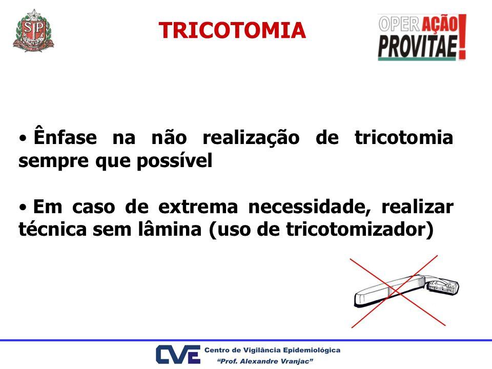 TRICOTOMIA Ênfase na não realização de tricotomia sempre que possível