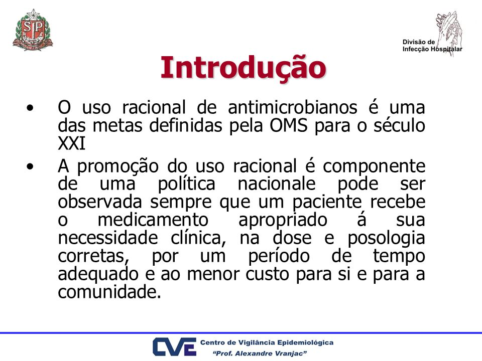 Introdução O uso racional de antimicrobianos é uma das metas definidas pela OMS para o século XXI.
