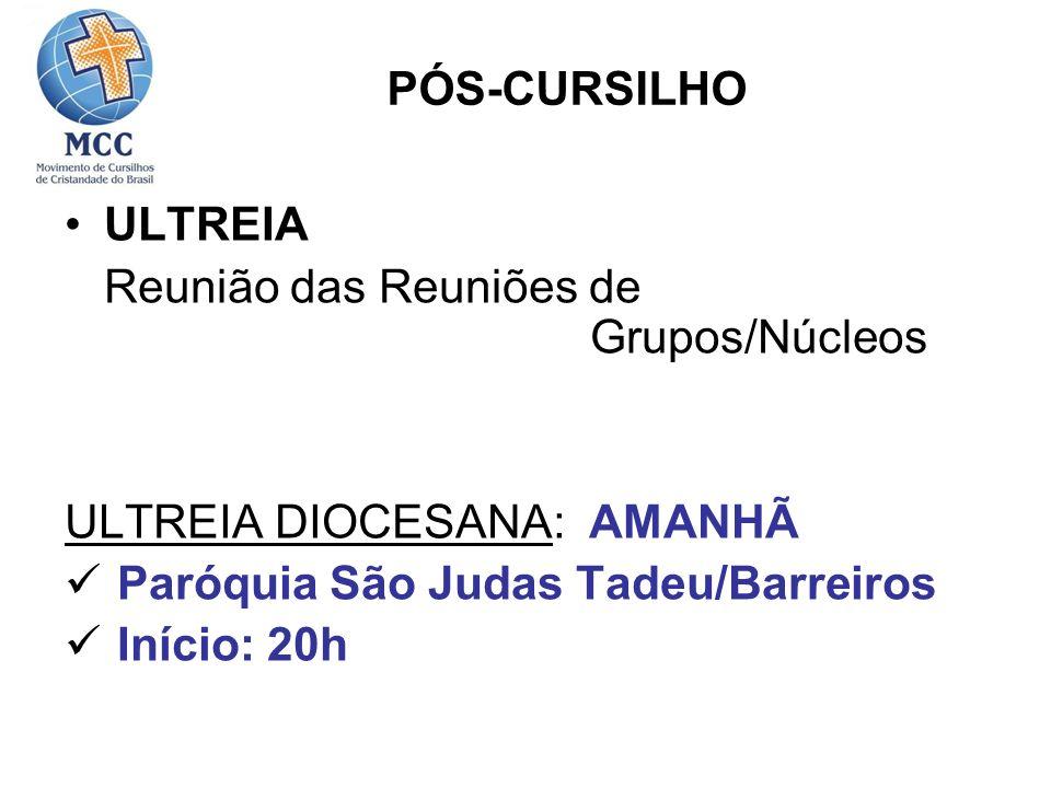 PÓS-CURSILHOULTREIA. Reunião das Reuniões de Grupos/Núcleos. ULTREIA DIOCESANA: AMANHÃ. Paróquia São Judas Tadeu/Barreiros.
